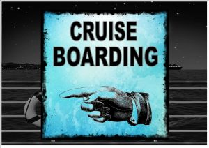 Cruise Ship Boarding Sign