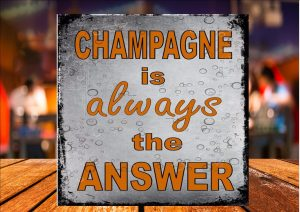 Champagne Is Always The Answer Sign